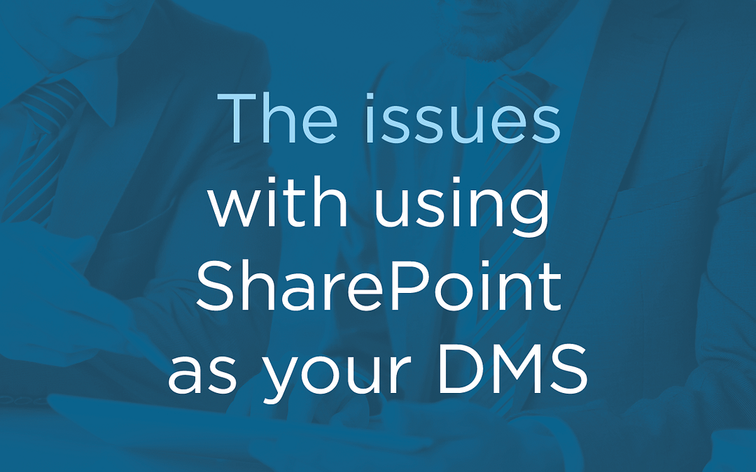 The issues with using SharePoint as your DMS